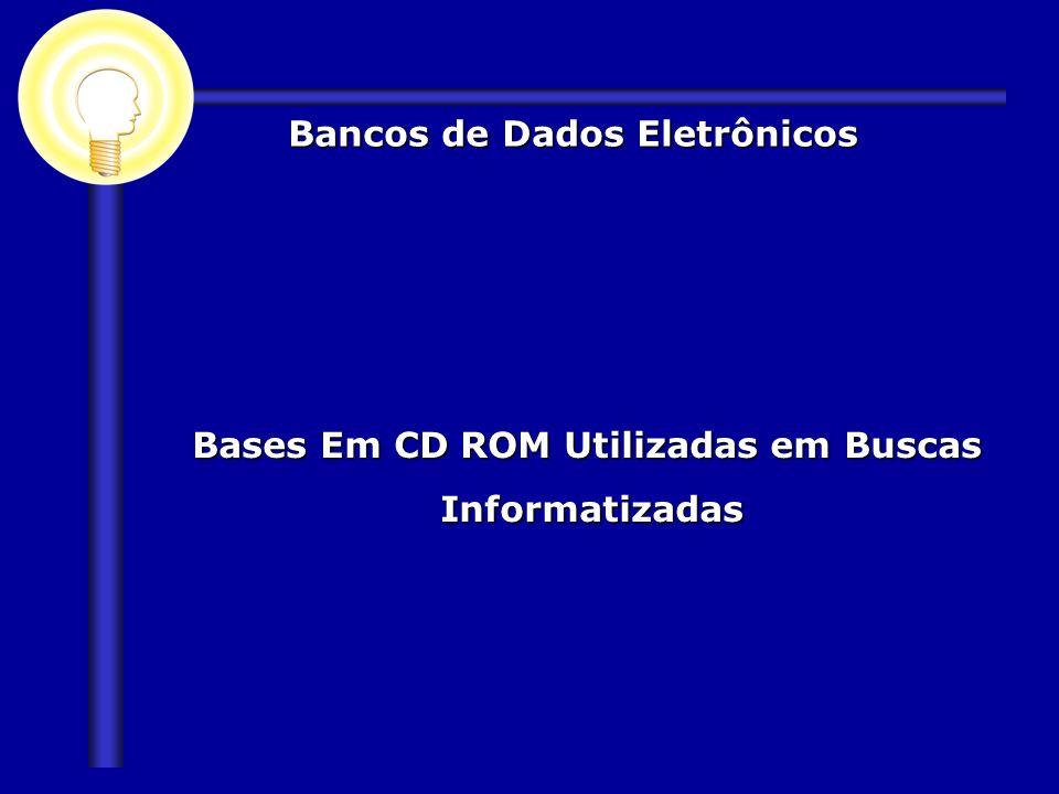 Bases Em CD ROM Utilizadas em Buscas Informatizadas Bases Em CD ROM Utilizadas em Buscas Informatizadas Bancos de Dados Eletrônicos