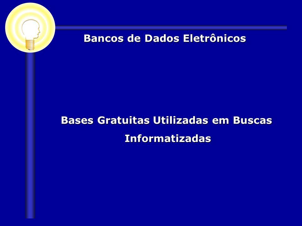 Bases Gratuitas Utilizadas em Buscas Informatizadas Bases Gratuitas Utilizadas em Buscas Informatizadas Bancos de Dados Eletrônicos