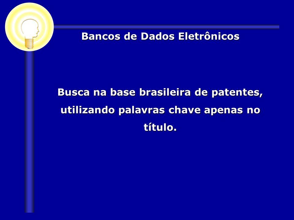 Busca na base brasileira de patentes, utilizando palavras chave apenas no título. Bancos de Dados Eletrônicos