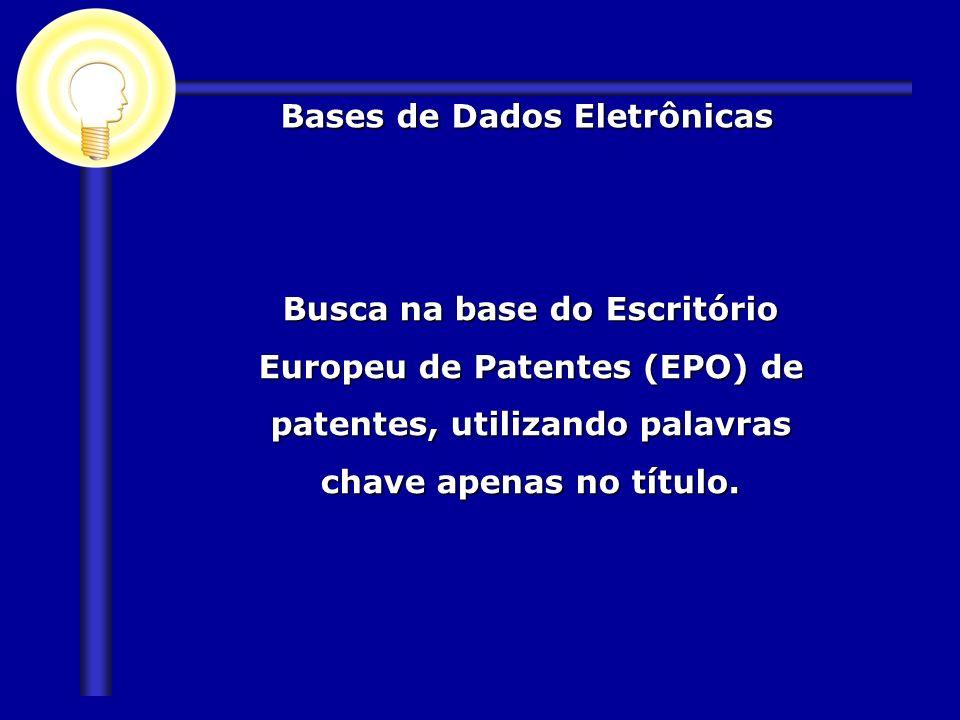 Busca na base do Escritório Europeu de Patentes (EPO) de patentes, utilizando palavras chave apenas no título. Busca na base do Escritório Europeu de