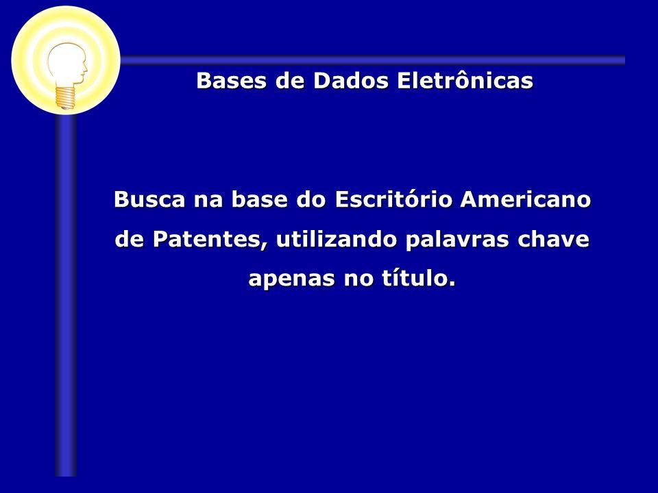 Busca na base do Escritório Americano de Patentes, utilizando palavras chave apenas no título. Bases de Dados Eletrônicas