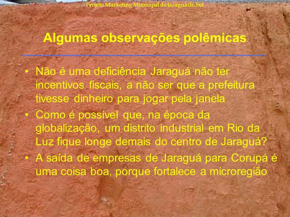 Projeto Marketing Municipal de Jaraguá do Sul Algumas observações polêmicas Não é uma deficiência Jaraguá não ter incentivos fiscais, a não ser que a