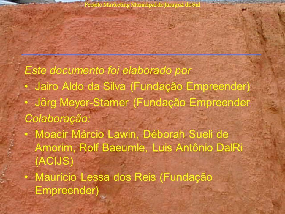 Projeto Marketing Municipal de Jaraguá do Sul Este documento foi elaborado por Jairo Aldo da Silva (Fundação Empreender) Jörg Meyer-Stamer (Fundação E