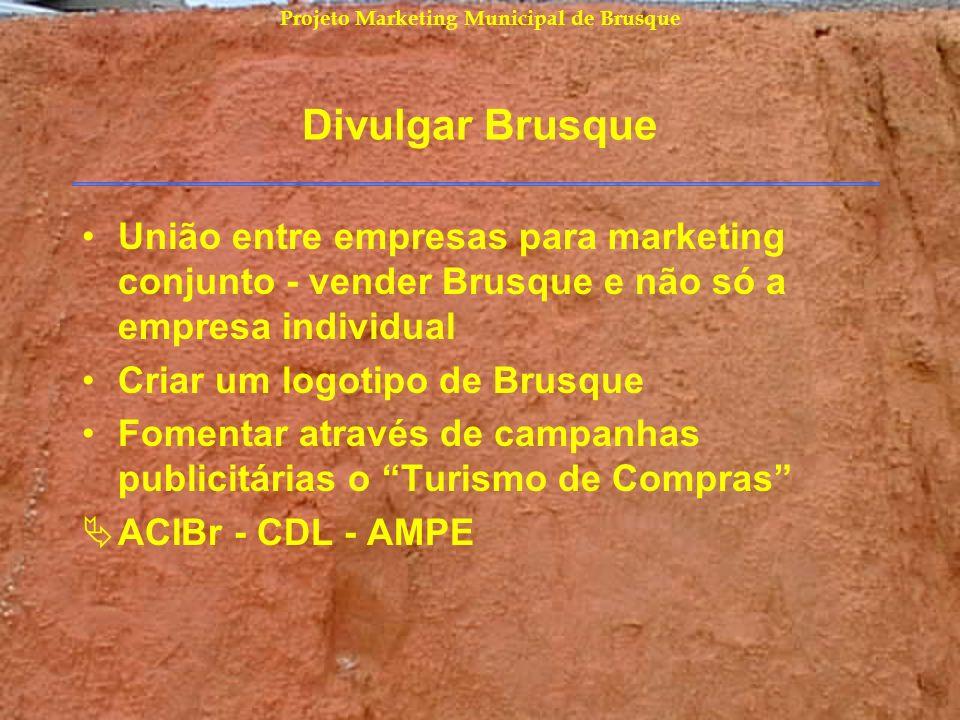 Projeto Marketing Municipal de Brusque Divulgar Brusque União entre empresas para marketing conjunto - vender Brusque e não só a empresa individual Cr