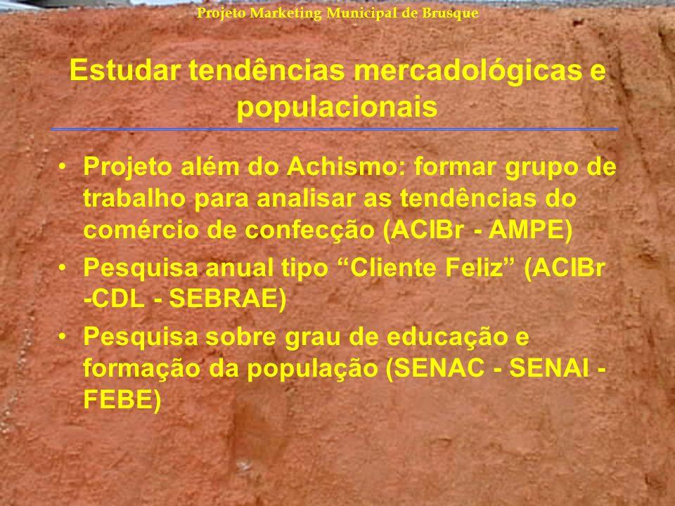 Projeto Marketing Municipal de Brusque Estudar tendências mercadológicas e populacionais Projeto além do Achismo: formar grupo de trabalho para analis
