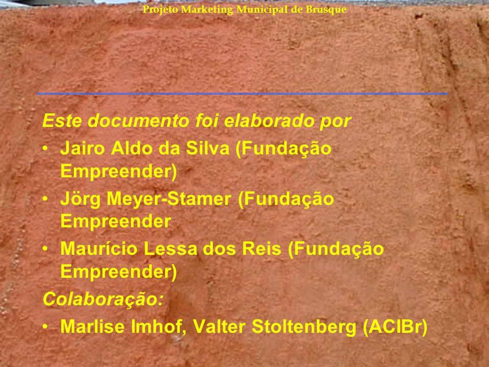 Projeto Marketing Municipal de Brusque Este documento foi elaborado por Jairo Aldo da Silva (Fundação Empreender) Jörg Meyer-Stamer (Fundação Empreend