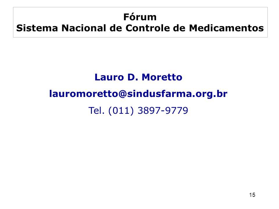 15 Lauro D. Moretto lauromoretto@sindusfarma.org.br Tel. (011) 3897-9779 Fórum Sistema Nacional de Controle de Medicamentos