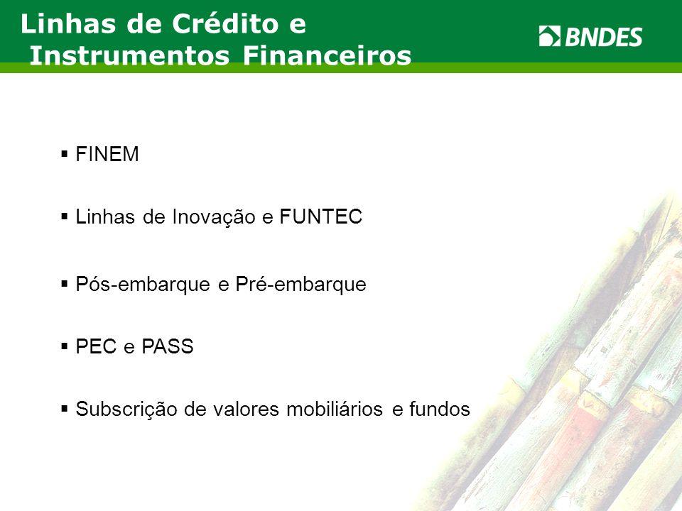 LIVRO VERDE DO ETANOL 6 Linhas de Crédito e Instrumentos Financeiros FINEM Linhas de Inovação e FUNTEC Pós-embarque e Pré-embarque PEC e PASS Subscriç