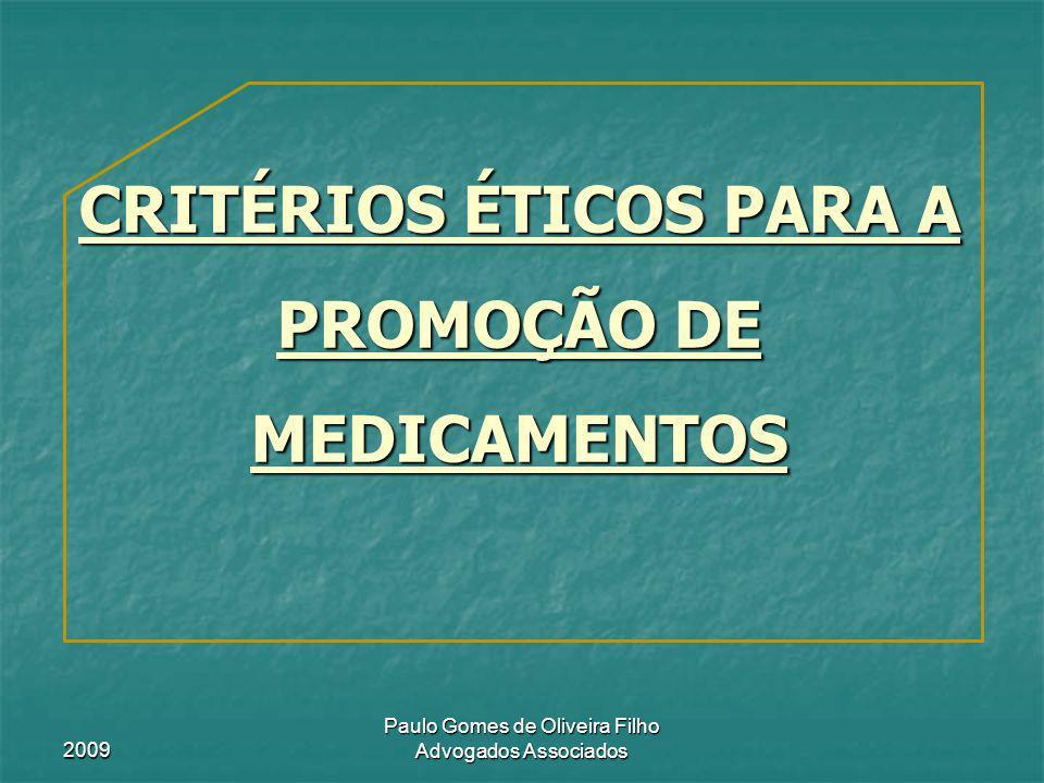 2009 Paulo Gomes de Oliveira Filho Advogados Associados CRITÉRIOS ÉTICOS PARA A PROMOÇÃO DE MEDICAMENTOS