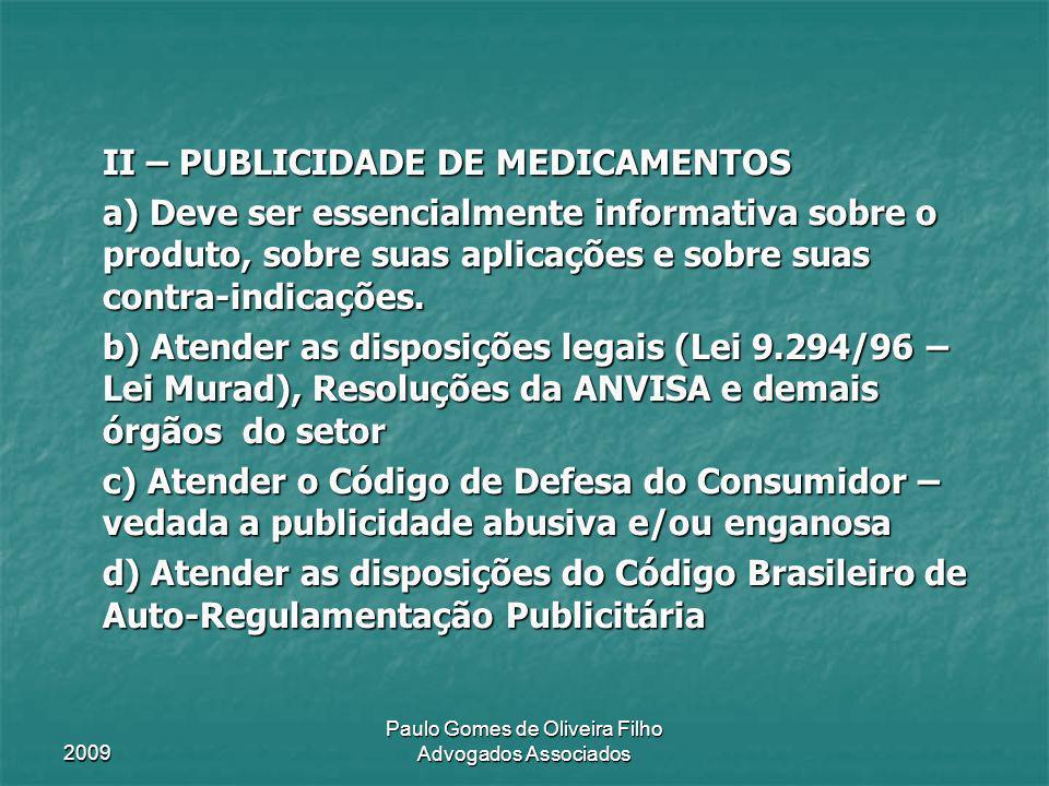 II – PUBLICIDADE DE MEDICAMENTOS II – PUBLICIDADE DE MEDICAMENTOS a) Deve ser essencialmente informativa sobre o produto, sobre suas aplicações e sobr