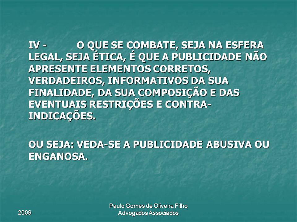 2009 Paulo Gomes de Oliveira Filho Advogados Associados IV - O QUE SE COMBATE, SEJA NA ESFERA LEGAL, SEJA ÉTICA, É QUE A PUBLICIDADE NÃO APRESENTE ELE