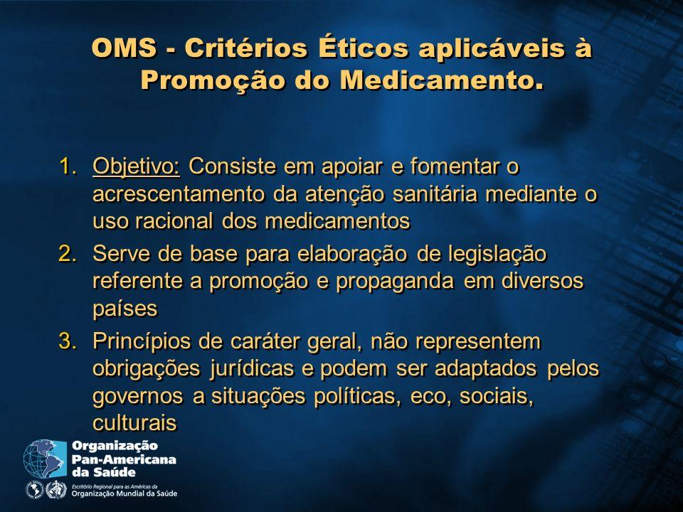 OMS - Critérios Éticos aplicáveis à Promoção do Medicamento. 1.Objetivo: Consiste em apoiar e fomentar o acrescentamento da atenção sanitária mediante