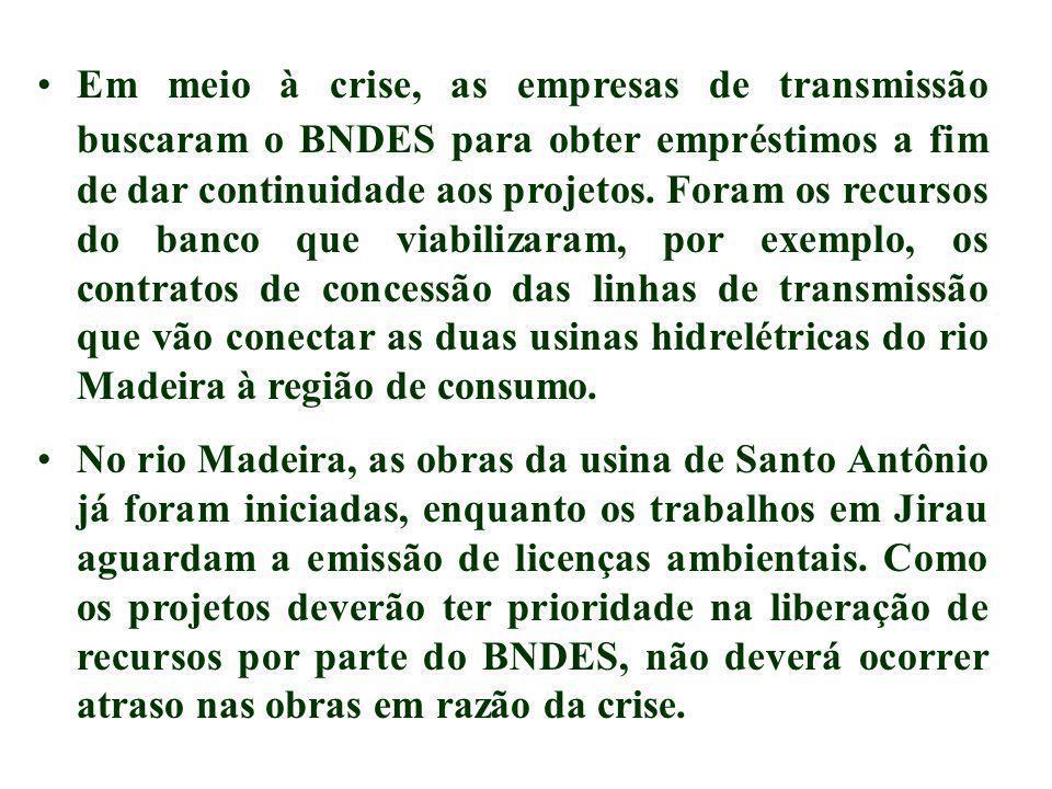 Em meio à crise, as empresas de transmissão buscaram o BNDES para obter empréstimos a fim de dar continuidade aos projetos. Foram os recursos do banco
