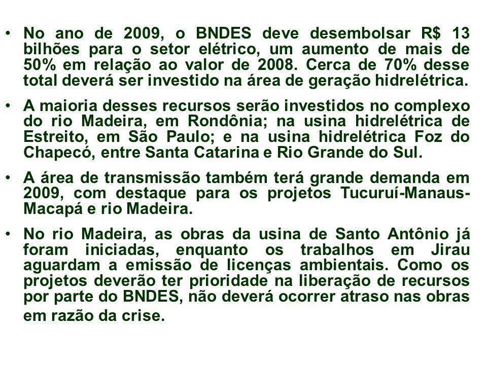 No ano de 2009, o BNDES deve desembolsar R$ 13 bilhões para o setor elétrico, um aumento de mais de 50% em relação ao valor de 2008. Cerca de 70% dess