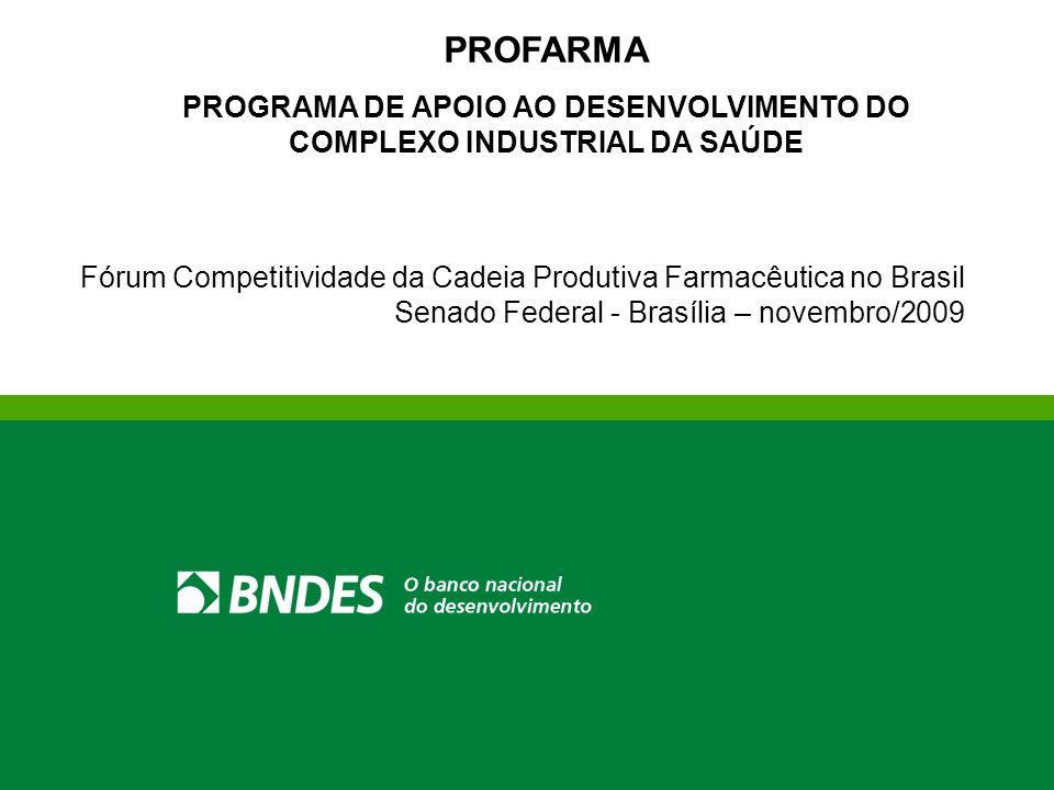 PROFARMA PROGRAMA DE APOIO AO DESENVOLVIMENTO DO COMPLEXO INDUSTRIAL DA SAÚDE Fórum Competitividade da Cadeia Produtiva Farmacêutica no Brasil Senado