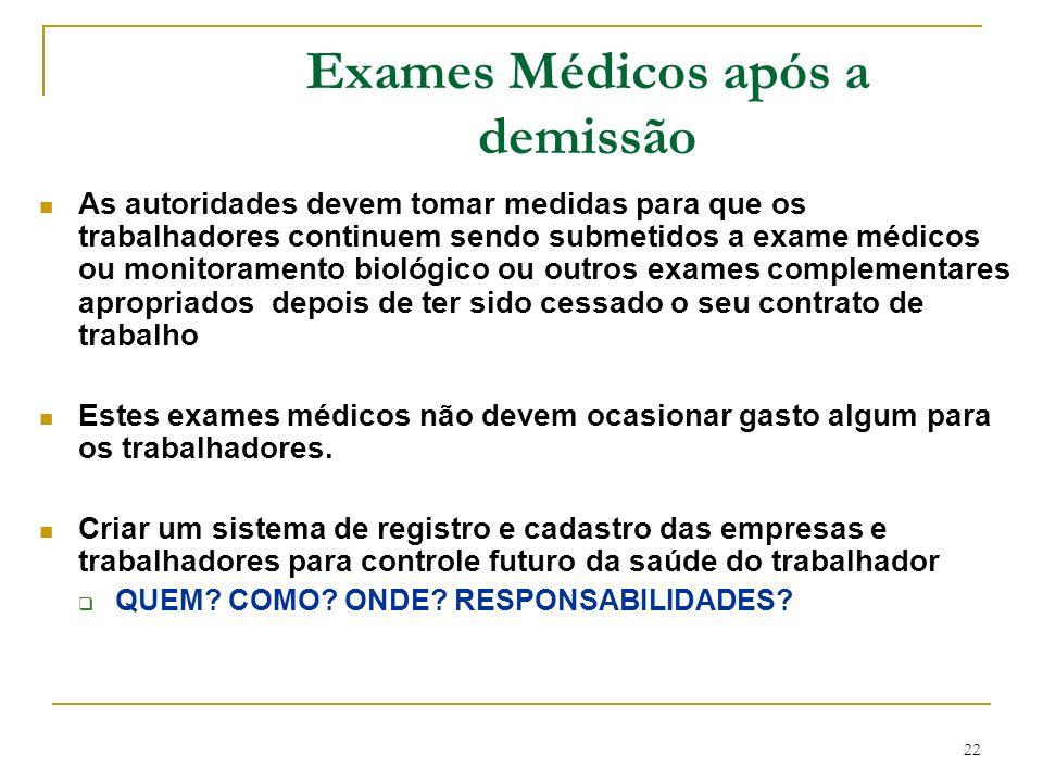 22 Exames Médicos após a demissão As autoridades devem tomar medidas para que os trabalhadores continuem sendo submetidos a exame médicos ou monitoram