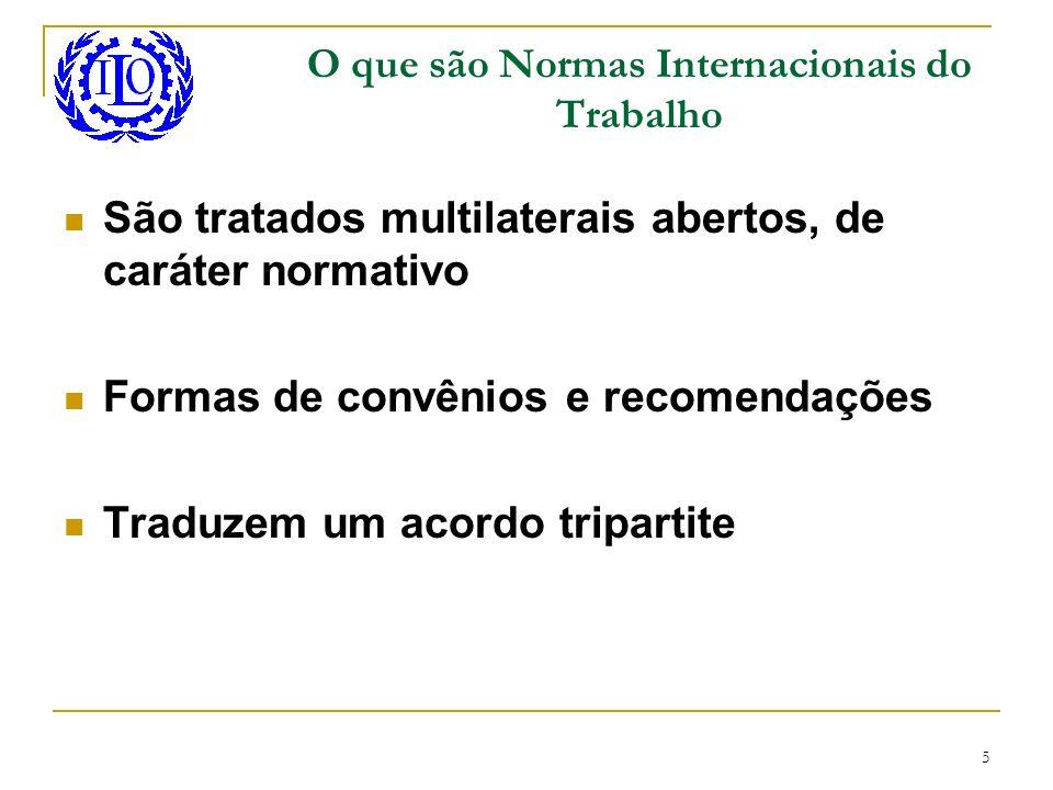 5 O que são Normas Internacionais do Trabalho São tratados multilaterais abertos, de caráter normativo Formas de convênios e recomendações Traduzem um