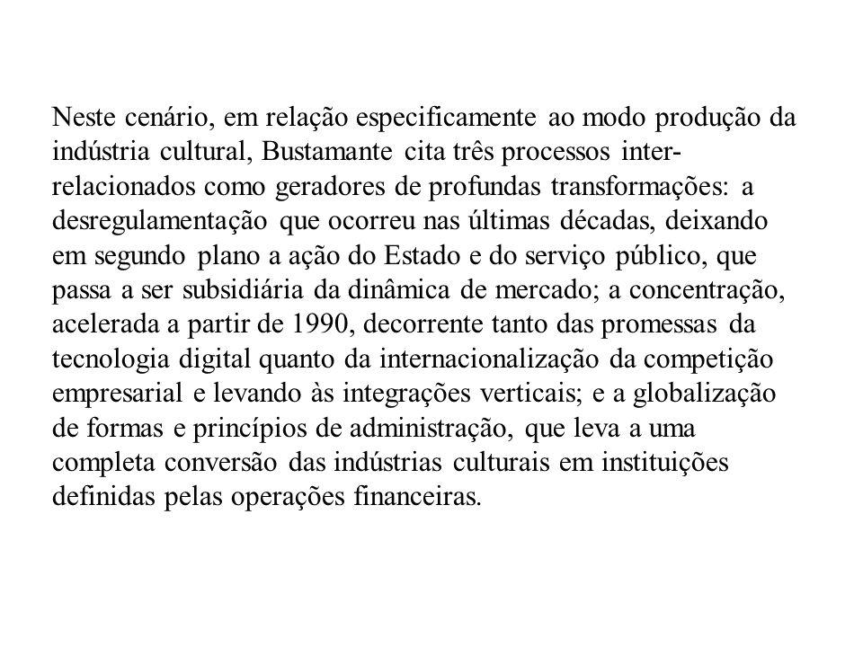 Neste cenário, em relação especificamente ao modo produção da indústria cultural, Bustamante cita três processos inter- relacionados como geradores de