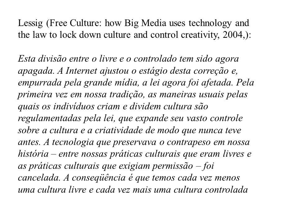 Lessig (Free Culture: how Big Media uses technology and the law to lock down culture and control creativity, 2004,): Esta divisão entre o livre e o co