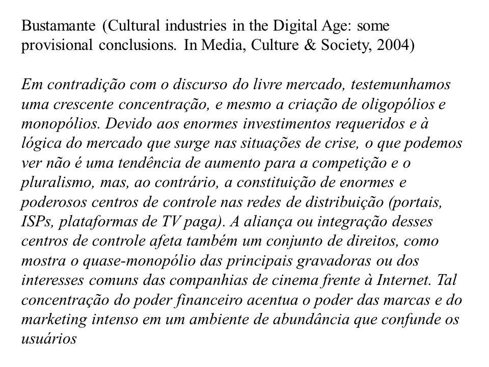 Bustamante (Cultural industries in the Digital Age: some provisional conclusions. In Media, Culture & Society, 2004) Em contradição com o discurso do