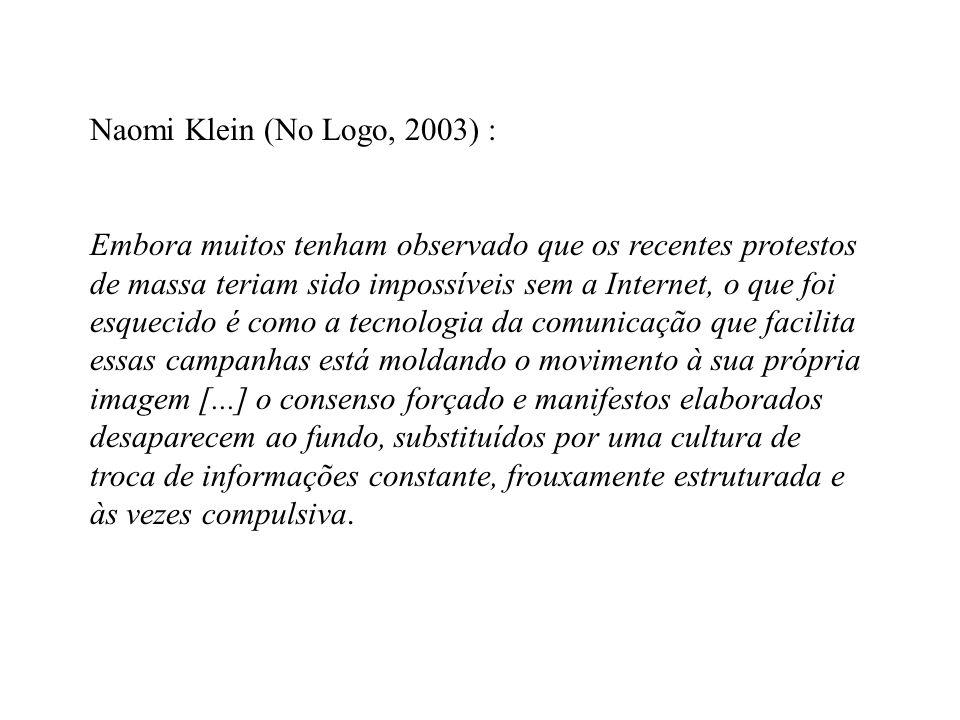 Naomi Klein (No Logo, 2003) : Embora muitos tenham observado que os recentes protestos de massa teriam sido impossíveis sem a Internet, o que foi esqu