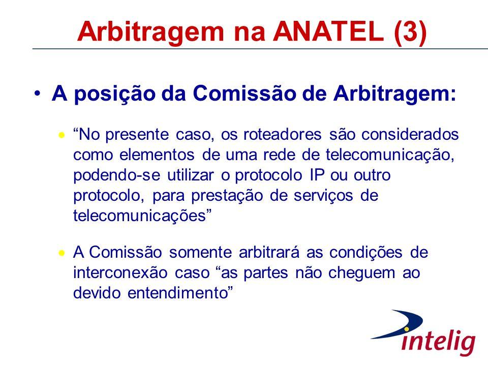 Arbitragem na ANATEL (3) A posição da Comissão de Arbitragem: No presente caso, os roteadores são considerados como elementos de uma rede de telecomun