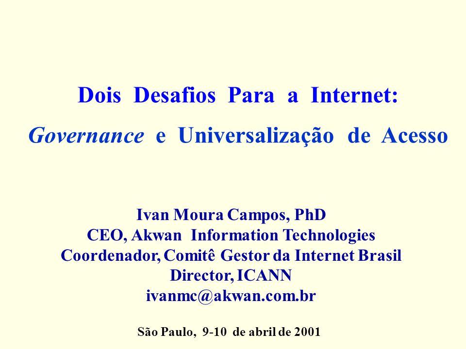 Dois Desafios Para a Internet: Governance e Universalização de Acesso Ivan Moura Campos, PhD CEO, Akwan Information Technologies Coordenador, Comitê G
