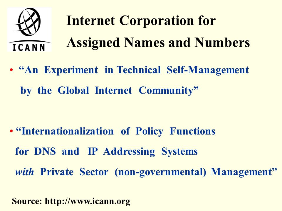 Internet Corporation for Assigned Names and Numbers An Experiment in Technical Self-Management by the Global Internet Community Internationalization o