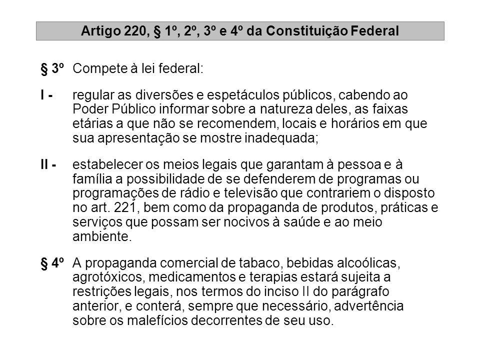 Artigo 220, § 1º, 2º, 3º e 4º da Constituição Federal § 3º Compete à lei federal: I - regular as diversões e espetáculos públicos, cabendo ao Poder Pú