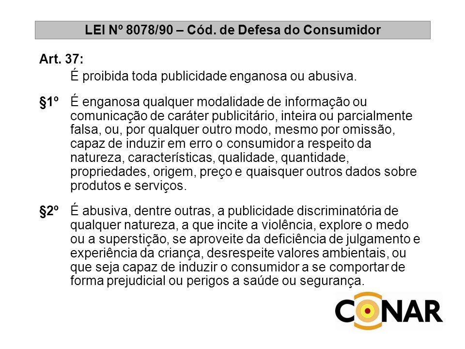 LEI Nº 8078/90 – Cód. de Defesa do Consumidor Art. 37: É proibida toda publicidade enganosa ou abusiva. §1ºÉ enganosa qualquer modalidade de informaçã