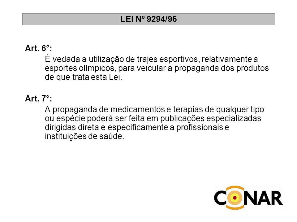 LEI Nº 9294/96 Art. 6°: É vedada a utilização de trajes esportivos, relativamente a esportes olímpicos, para veicular a propaganda dos produtos de que