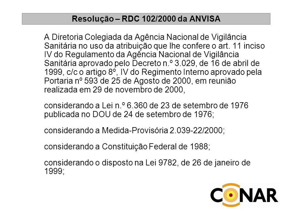 Resolução – RDC 102/2000 da ANVISA A Diretoria Colegiada da Agência Nacional de Vigilância Sanitária no uso da atribuição que lhe confere o art. 11 in