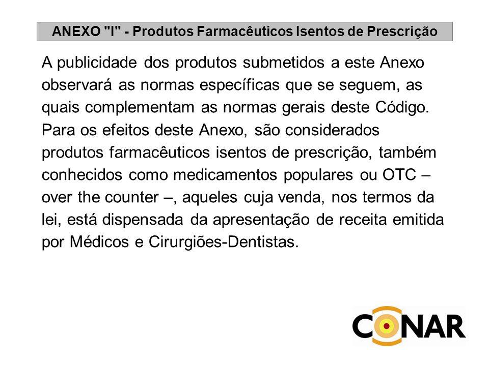 A publicidade dos produtos submetidos a este Anexo observará as normas específicas que se seguem, as quais complementam as normas gerais deste Código.