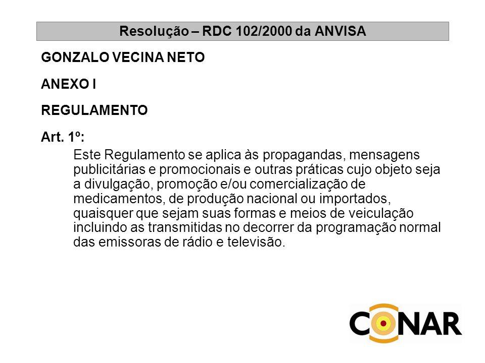 Resolução – RDC 102/2000 da ANVISA GONZALO VECINA NETO ANEXO I REGULAMENTO Art. 1º: Este Regulamento se aplica às propagandas, mensagens publicitárias
