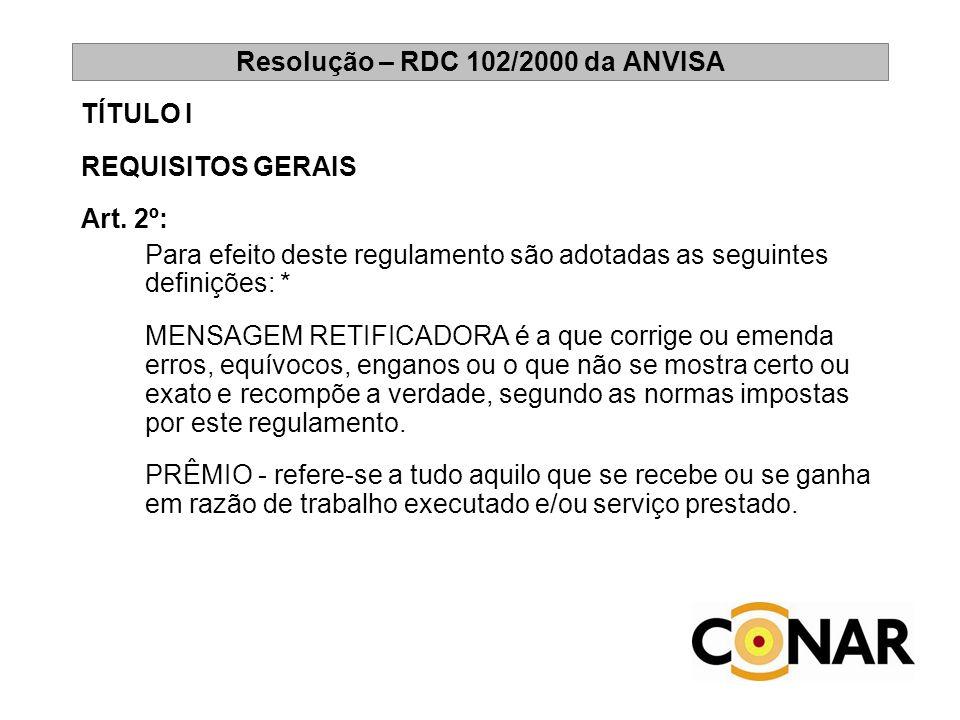 Resolução – RDC 102/2000 da ANVISA TÍTULO I REQUISITOS GERAIS Art. 2º: Para efeito deste regulamento são adotadas as seguintes definições: * MENSAGEM