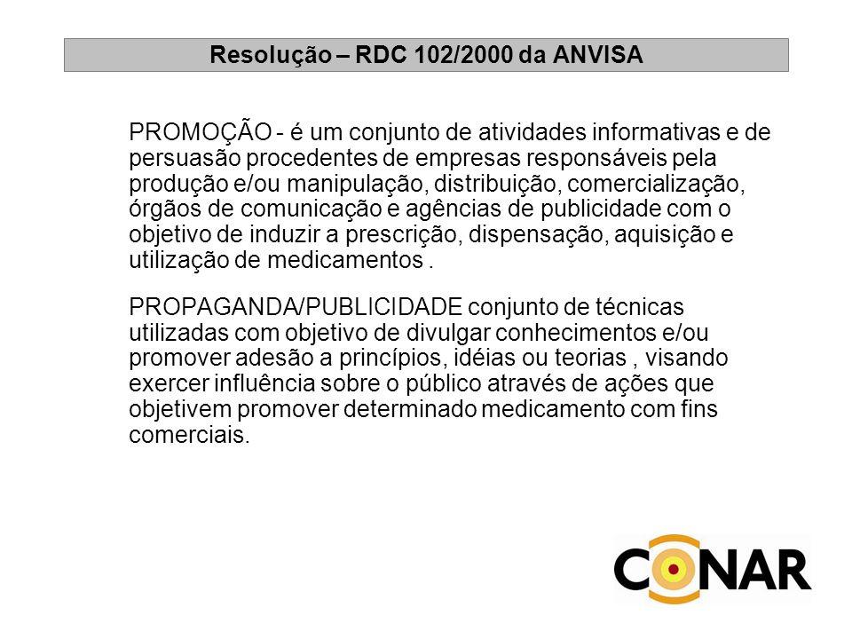 Resolução – RDC 102/2000 da ANVISA PROMOÇÃO - é um conjunto de atividades informativas e de persuasão procedentes de empresas responsáveis pela produç