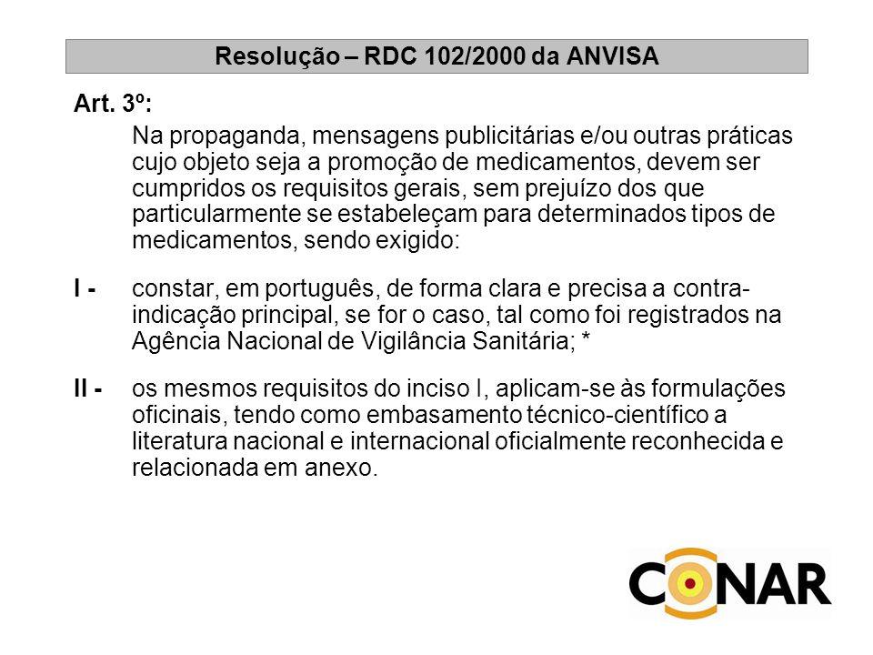 Resolução – RDC 102/2000 da ANVISA Art. 3º: Na propaganda, mensagens publicitárias e/ou outras práticas cujo objeto seja a promoção de medicamentos, d