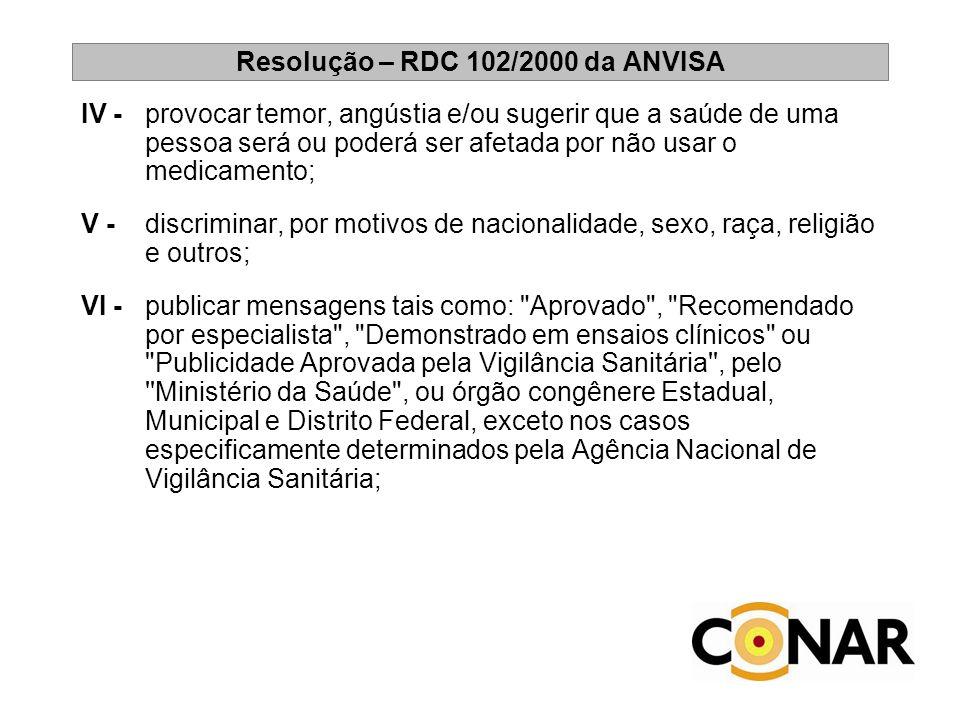 Resolução – RDC 102/2000 da ANVISA IV - provocar temor, angústia e/ou sugerir que a saúde de uma pessoa será ou poderá ser afetada por não usar o medi