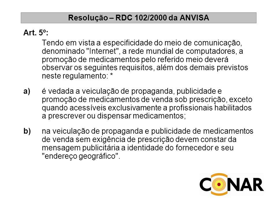 Resolução – RDC 102/2000 da ANVISA Art. 5º: Tendo em vista a especificidade do meio de comunicação, denominado