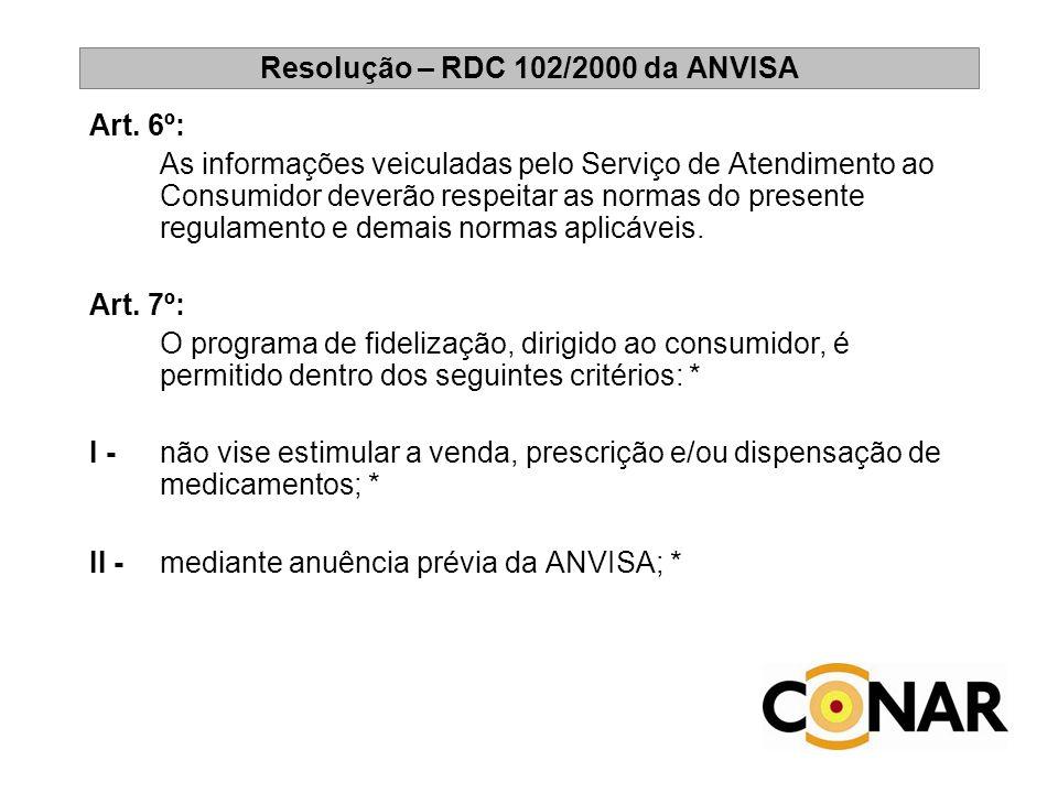 Resolução – RDC 102/2000 da ANVISA Art. 6º: As informações veiculadas pelo Serviço de Atendimento ao Consumidor deverão respeitar as normas do present