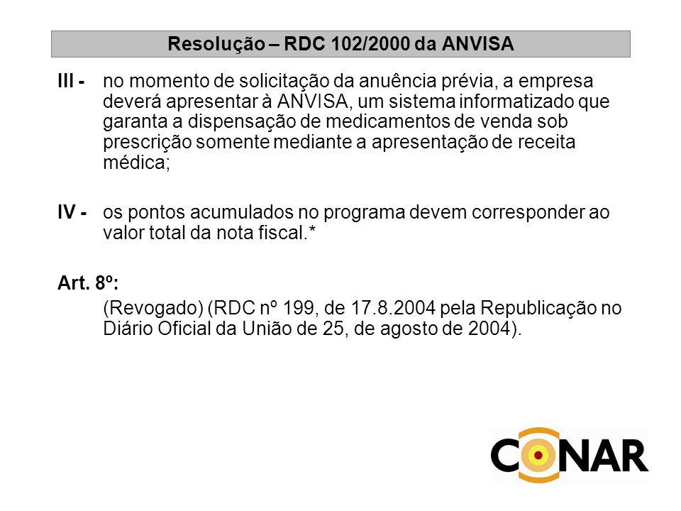 Resolução – RDC 102/2000 da ANVISA III - no momento de solicitação da anuência prévia, a empresa deverá apresentar à ANVISA, um sistema informatizado