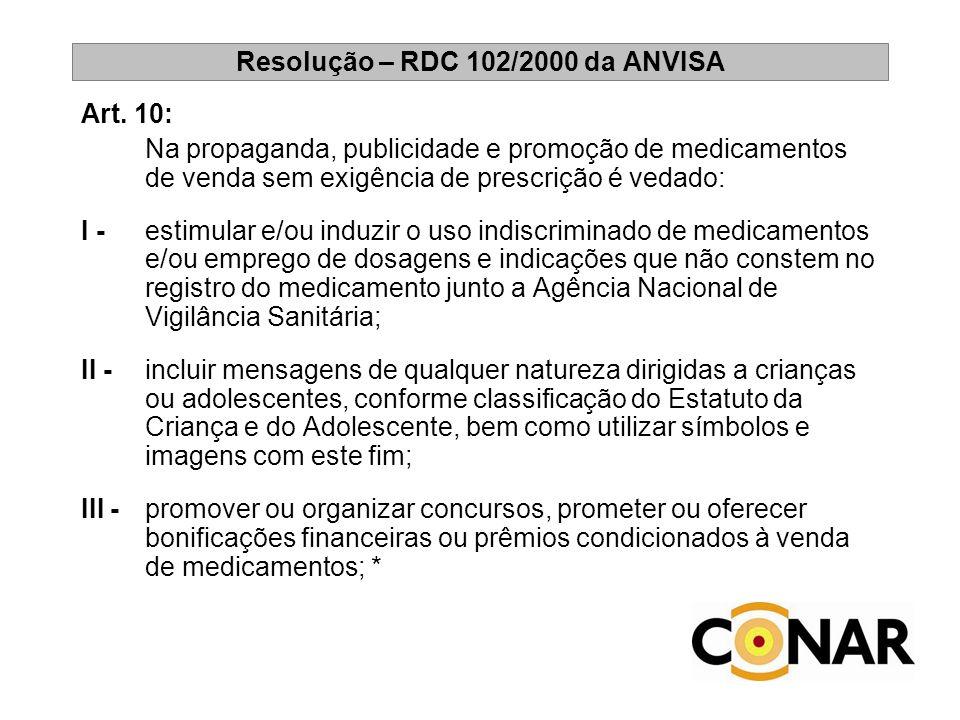 Resolução – RDC 102/2000 da ANVISA Art. 10: Na propaganda, publicidade e promoção de medicamentos de venda sem exigência de prescrição é vedado: I - e