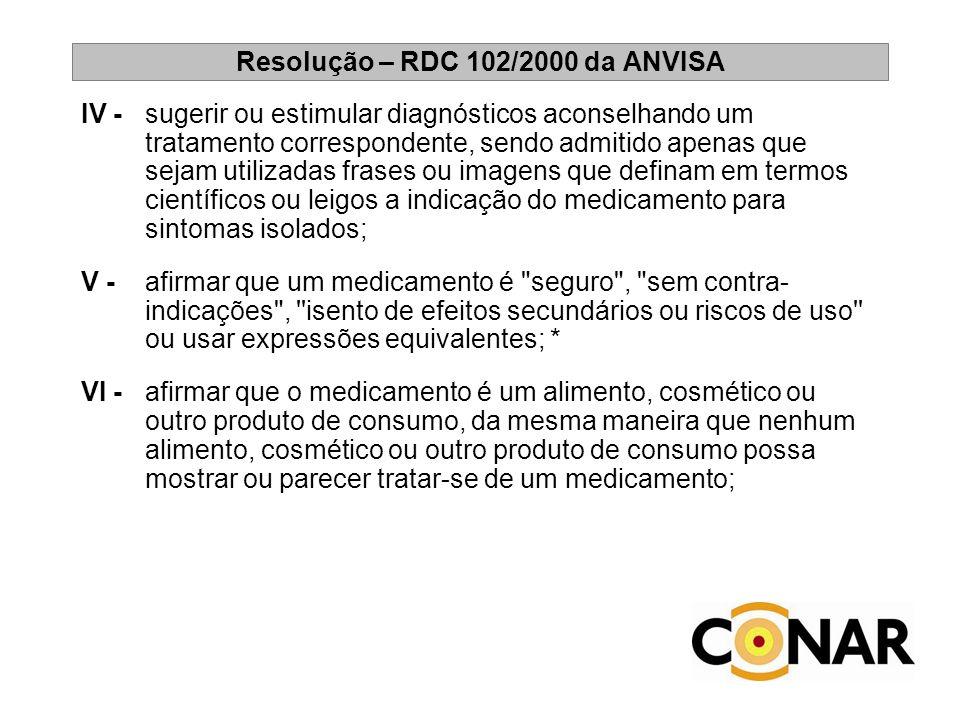 Resolução – RDC 102/2000 da ANVISA IV - sugerir ou estimular diagnósticos aconselhando um tratamento correspondente, sendo admitido apenas que sejam u