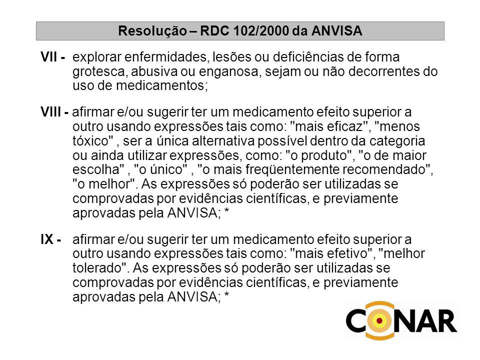 Resolução – RDC 102/2000 da ANVISA VII - explorar enfermidades, lesões ou deficiências de forma grotesca, abusiva ou enganosa, sejam ou não decorrente