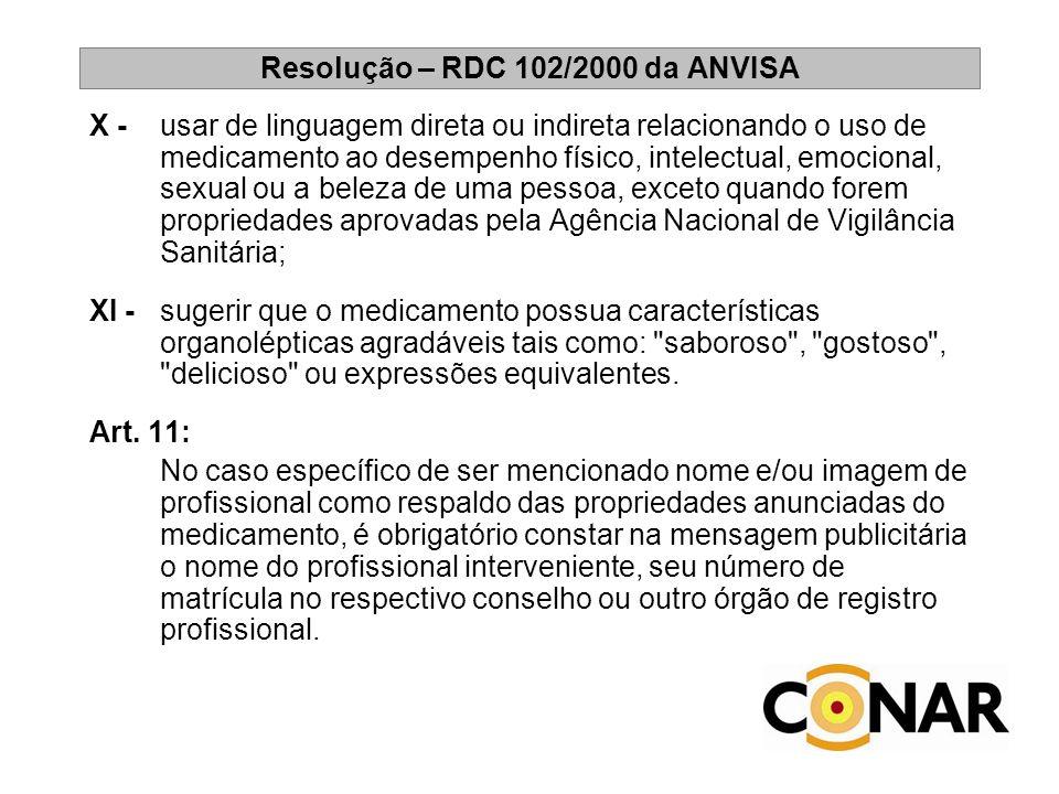 Resolução – RDC 102/2000 da ANVISA X - usar de linguagem direta ou indireta relacionando o uso de medicamento ao desempenho físico, intelectual, emoci