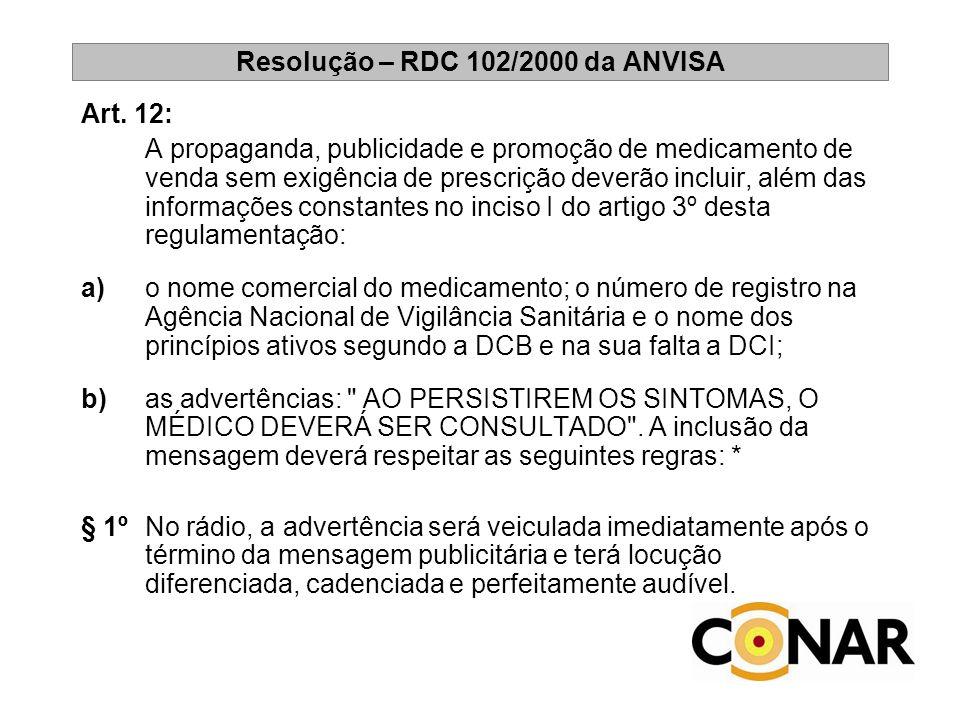 Resolução – RDC 102/2000 da ANVISA Art. 12: A propaganda, publicidade e promoção de medicamento de venda sem exigência de prescrição deverão incluir,