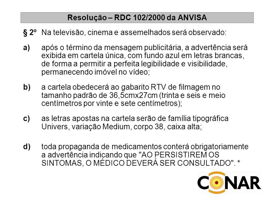 Resolução – RDC 102/2000 da ANVISA § 2ºNa televisão, cinema e assemelhados será observado: a) após o término da mensagem publicitária, a advertência s