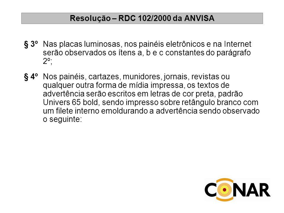 Resolução – RDC 102/2000 da ANVISA § 3ºNas placas luminosas, nos painéis eletrônicos e na Internet serão observados os ítens a, b e c constantes do pa
