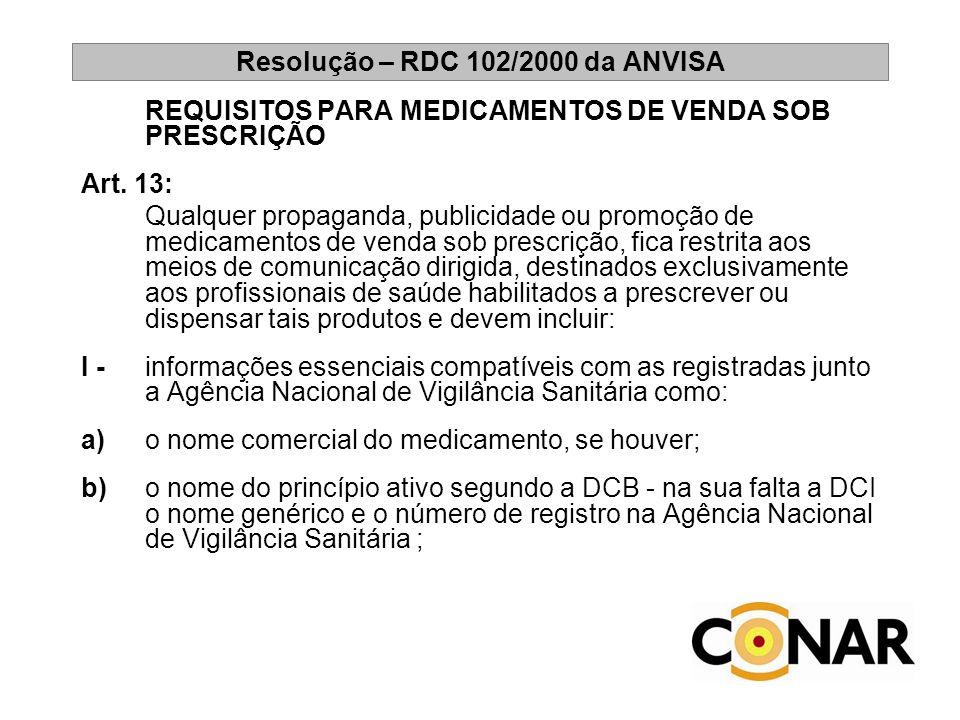 Resolução – RDC 102/2000 da ANVISA REQUISITOS PARA MEDICAMENTOS DE VENDA SOB PRESCRIÇÃO Art. 13: Qualquer propaganda, publicidade ou promoção de medic