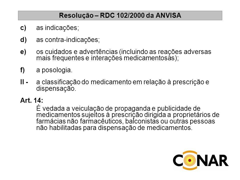 Resolução – RDC 102/2000 da ANVISA c) as indicações; d) as contra-indicações; e) os cuidados e advertências (incluindo as reações adversas mais freque